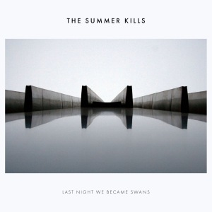 Download torrent The Summer Kills - Last Night We Became Swans (2018)