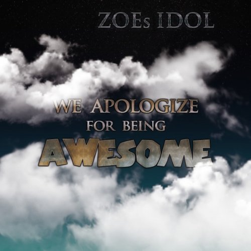 Download torrent Zoes Idol - We Apologize For Being Awesome (2018)