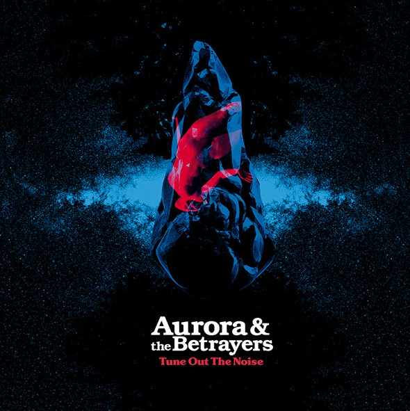 Download torrent Aurora And The Betrayers - Tune Out The Noise (2018)