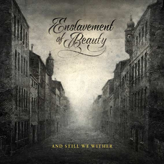 Download torrent Enslavement of Beauty - And Still We Wither (2018)